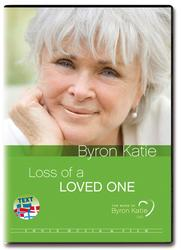 Byron Katie - Loss of a loved one